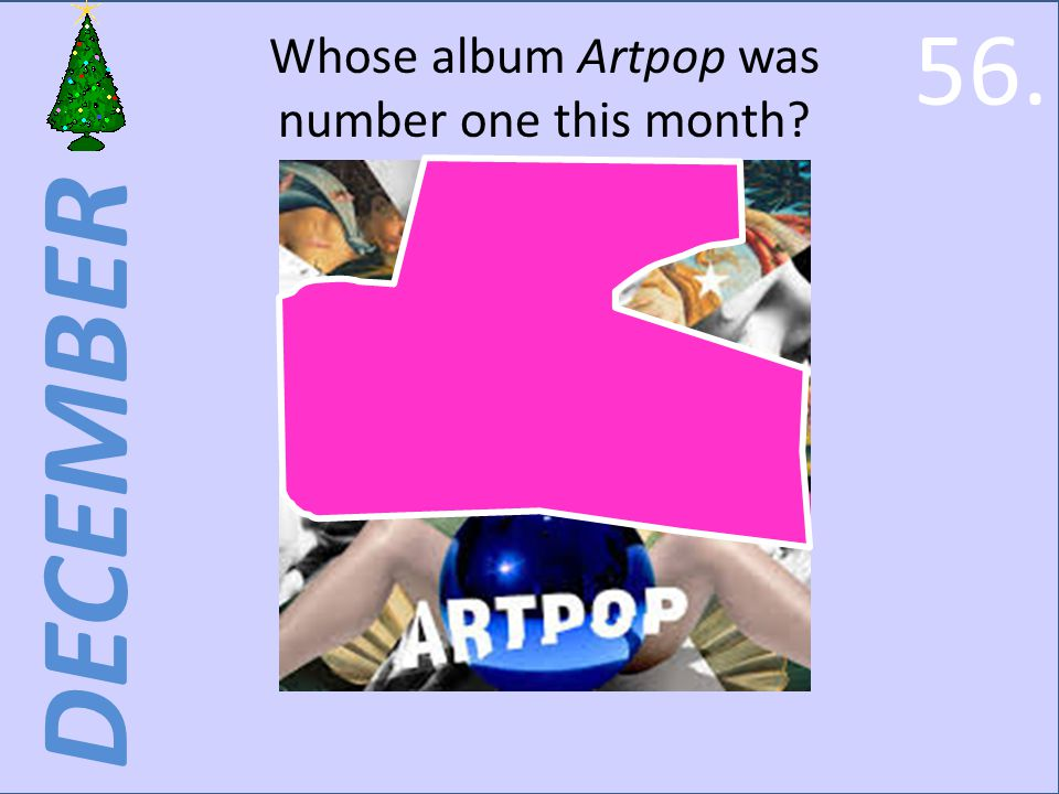 DECEMBER Whose album Artpop was number one this month 56.