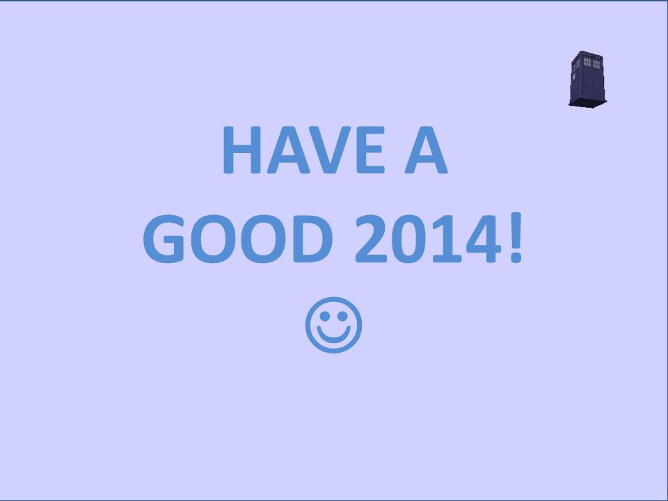 HAVE A GOOD 2014!