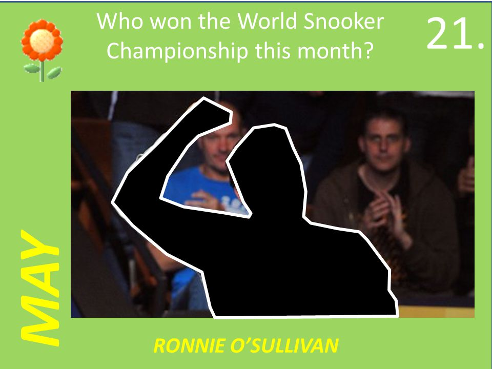MAY Who won the World Snooker Championship this month RONNIE OSULLIVAN 21.