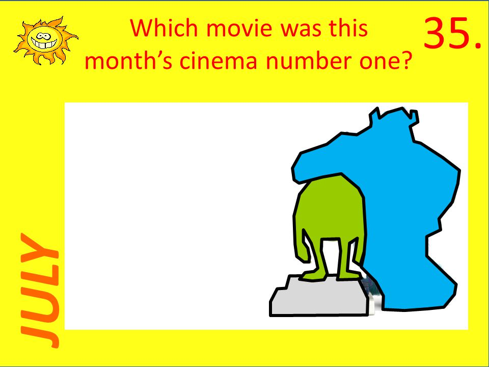 JULY Which movie was this months cinema number one 35.