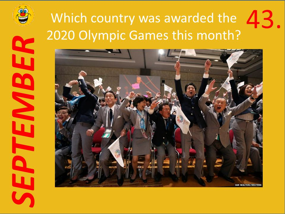 SEPTEMBER Which country was awarded the 2020 Olympic Games this month 43.