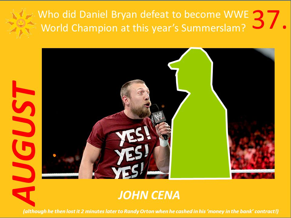 AUGUST Who did Daniel Bryan defeat to become WWE World Champion at this years Summerslam.
