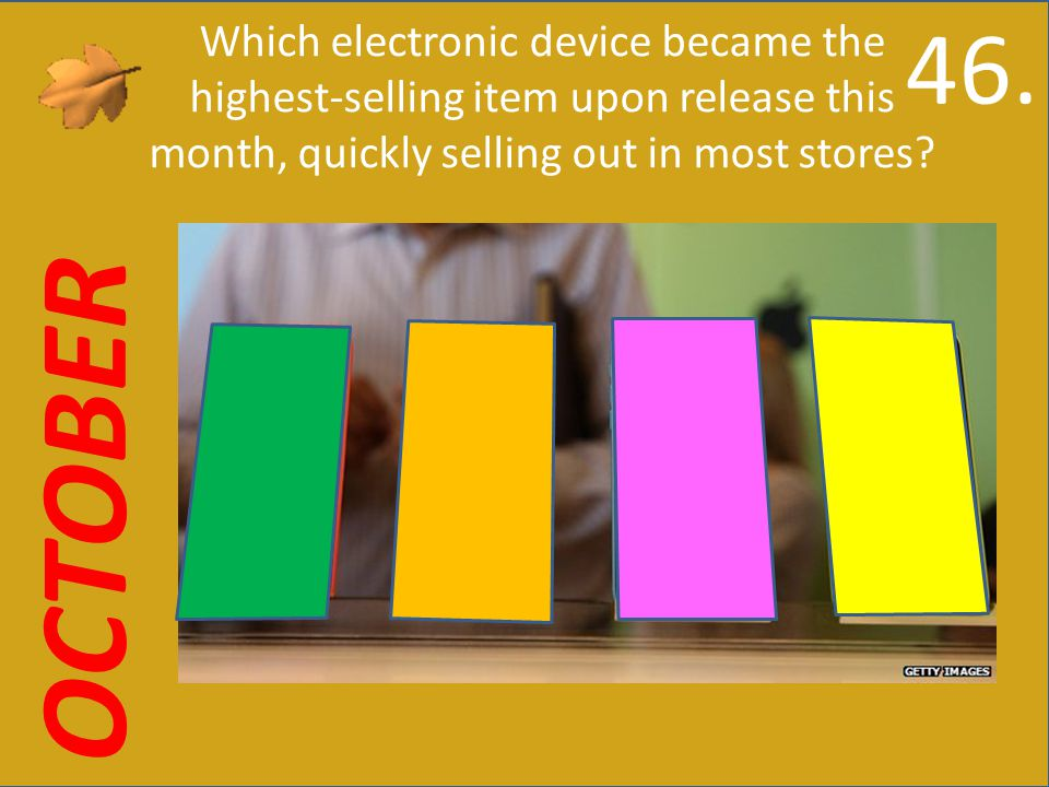 OCTOBER Which electronic device became the highest-selling item upon release this month, quickly selling out in most stores.