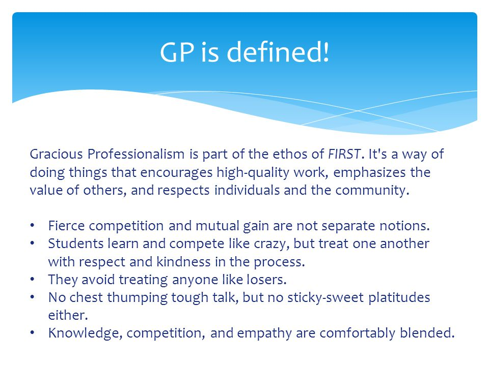 GP is defined. Gracious Professionalism is part of the ethos of FIRST.