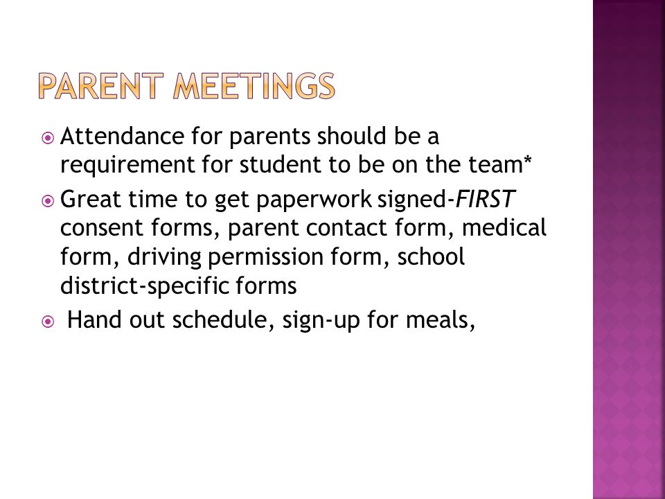 Attendance for parents should be a requirement for student to be on the team* Great time to get paperwork signed-FIRST consent forms, parent contact form, medical form, driving permission form, school district-specific forms Hand out schedule, sign-up for meals,