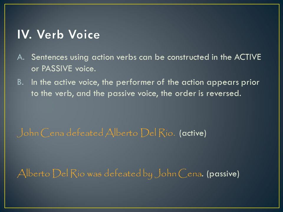 A.Sentences using action verbs can be constructed in the ACTIVE or PASSIVE voice.