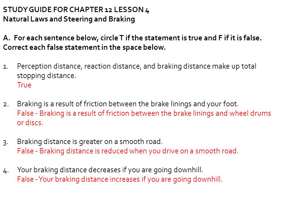 STUDY GUIDE FOR CHAPTER 12 LESSON 4 Natural Laws and Steering and Braking A. For each sentence below, circle T if the statement is true and F if it is