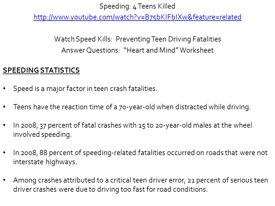 Speeding: 4 Teens Killed http://www.youtube.com/watch?v=B75bKIFbIXw&feature=related Watch Speed Kills: Preventing Teen Driving Fatalities Answer Quest