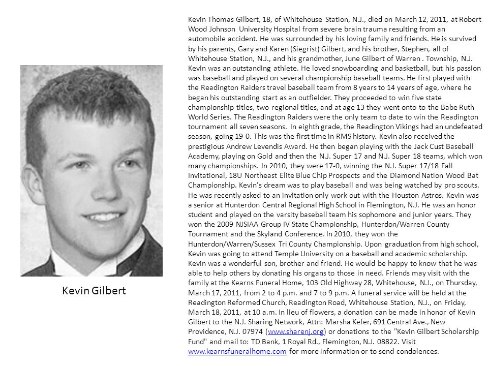 Kevin Thomas Gilbert, 18, of Whitehouse Station, N.J., died on March 12, 2011, at Robert Wood Johnson University Hospital from severe brain trauma res