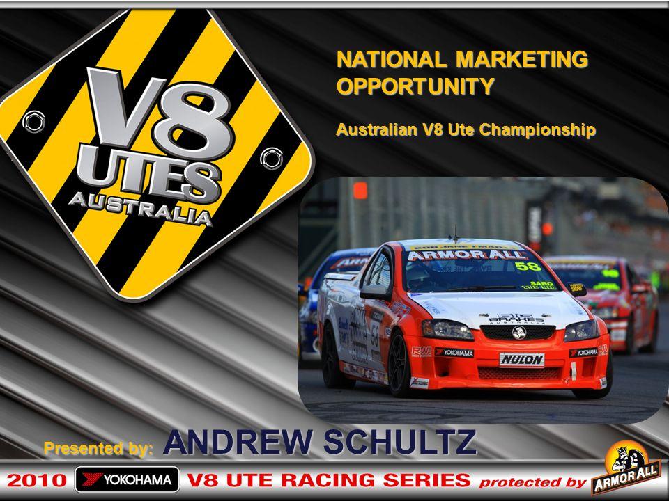 NATIONAL MARKETING OPPORTUNITY Australian V8 Ute Championship Presented by: ANDREW SCHULTZ Presented by: ANDREW SCHULTZ