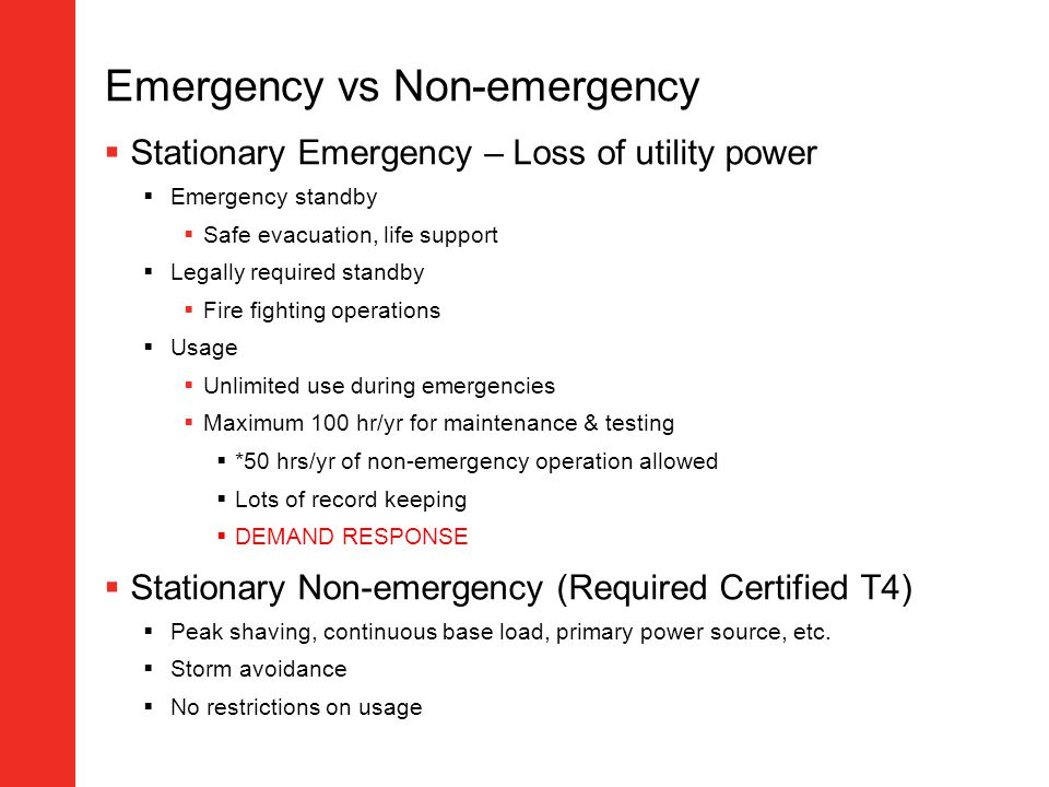 Emergency vs Non-emergency Stationary Emergency – Loss of utility power Emergency standby Safe evacuation, life support Legally required standby Fire