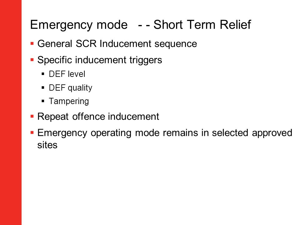 Emergency mode - - Short Term Relief General SCR Inducement sequence Specific inducement triggers DEF level DEF quality Tampering Repeat offence induc