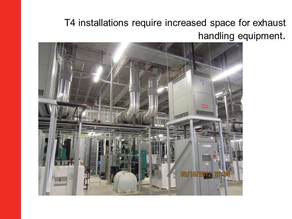T4 installations require increased space for exhaust handling equipment.