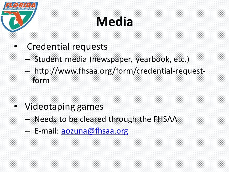Media Credential requests – Student media (newspaper, yearbook, etc.) –   form Videotaping games – Needs to be cleared through the FHSAA –