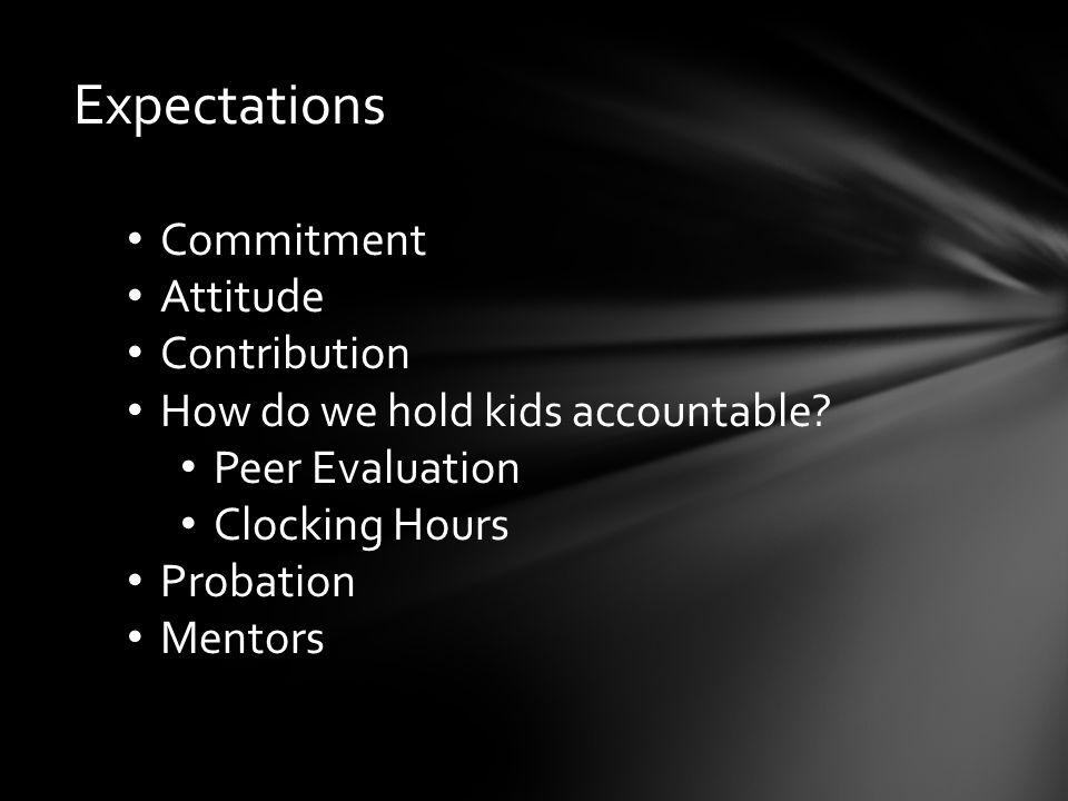 Expectations Commitment Attitude Contribution How do we hold kids accountable.
