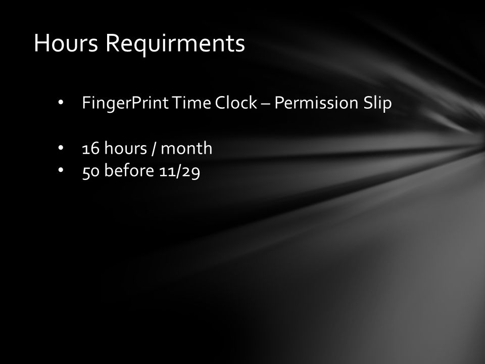Hours Requirments FingerPrint Time Clock – Permission Slip 16 hours / month 50 before 11/29