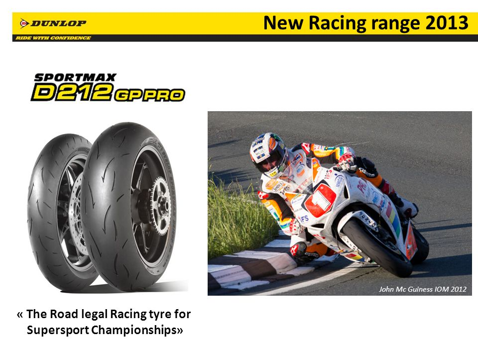 88 « The Road legal Racing tyre for Supersport Championships» New Racing range 2013 John Mc Guiness IOM 2012