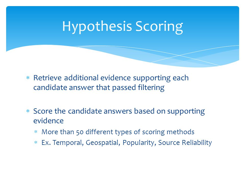 Retrieve additional evidence supporting each candidate answer that passed filtering Score the candidate answers based on supporting evidence More than