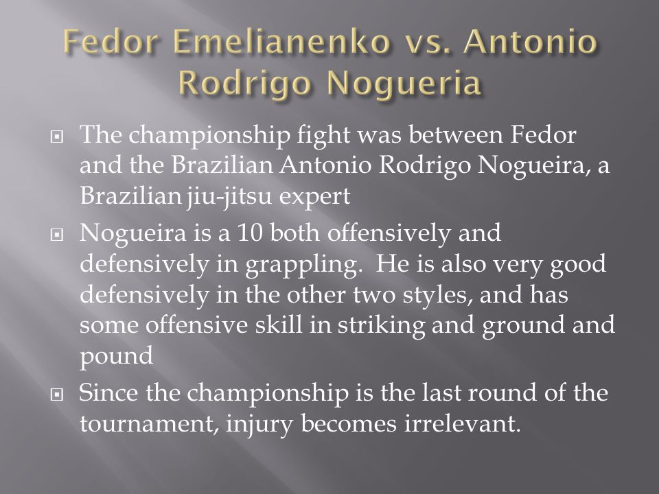 The championship fight was between Fedor and the Brazilian Antonio Rodrigo Nogueira, a Brazilian jiu-jitsu expert Nogueira is a 10 both offensively and defensively in grappling.