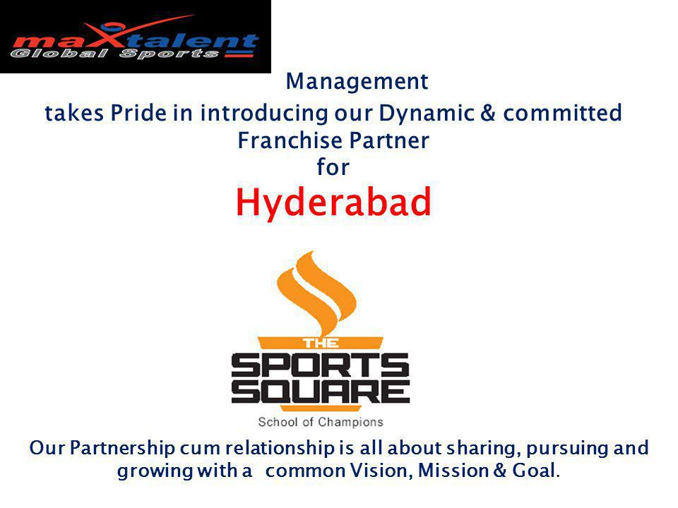 Management takes Pride in introducing our Dynamic & committed Franchise Partner for Hyderabad Our Partnership cum relationship is all about sharing, p