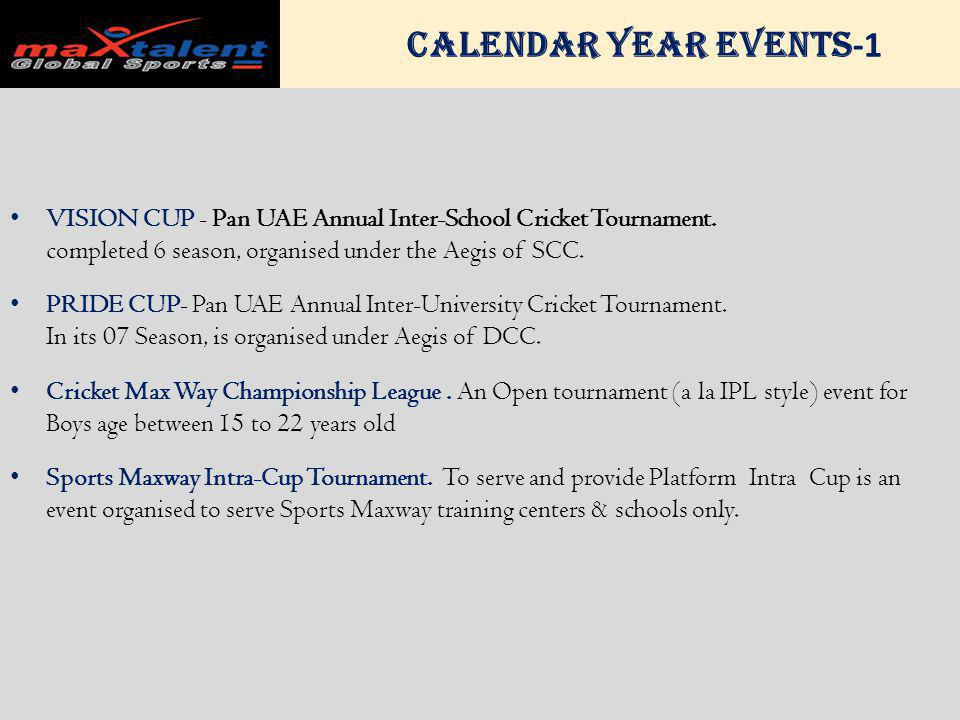 Calendar Year Events -1 VISION CUP - Pan UAE Annual Inter-School Cricket Tournament. completed 6 season, organised under the Aegis of SCC. PRIDE CUP-