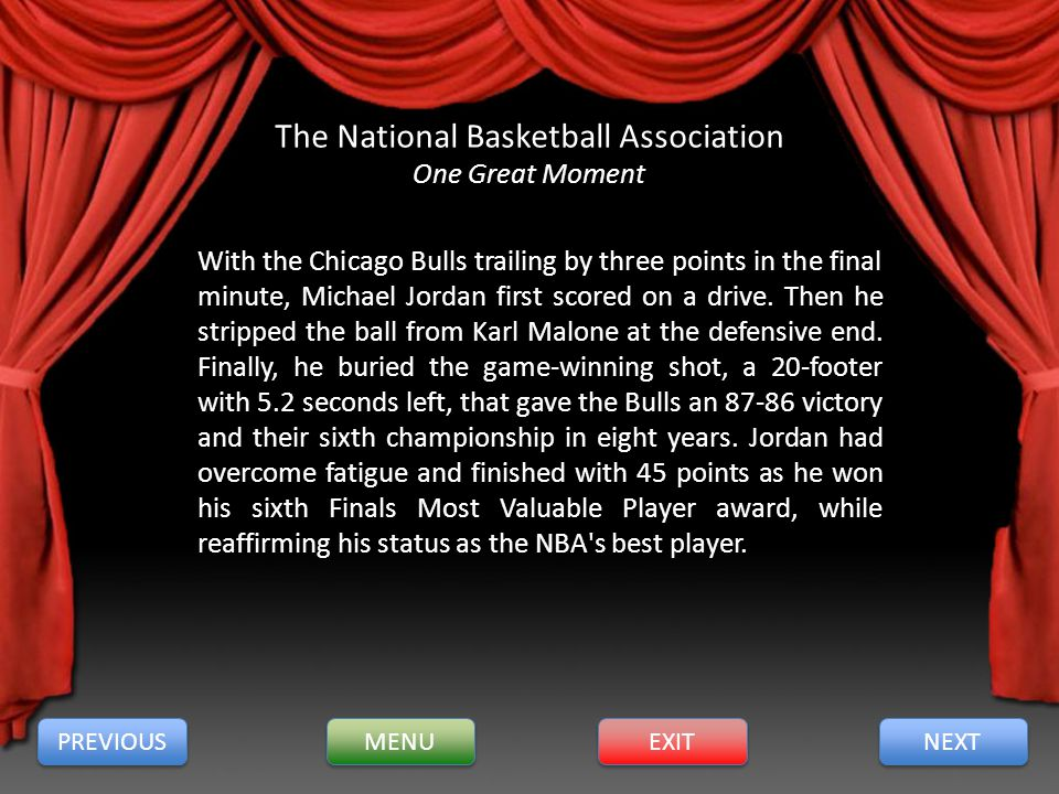 The National Basketball Association One Great Moment With the Chicago Bulls trailing by three points in the final minute, Michael Jordan first scored on a drive.