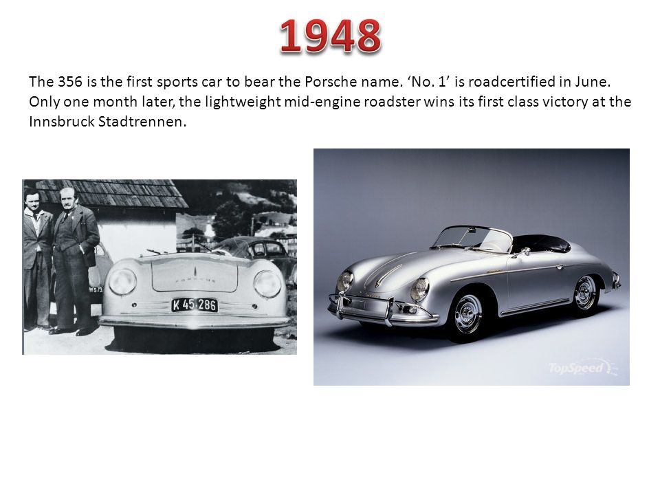 The 356 is the first sports car to bear the Porsche name.