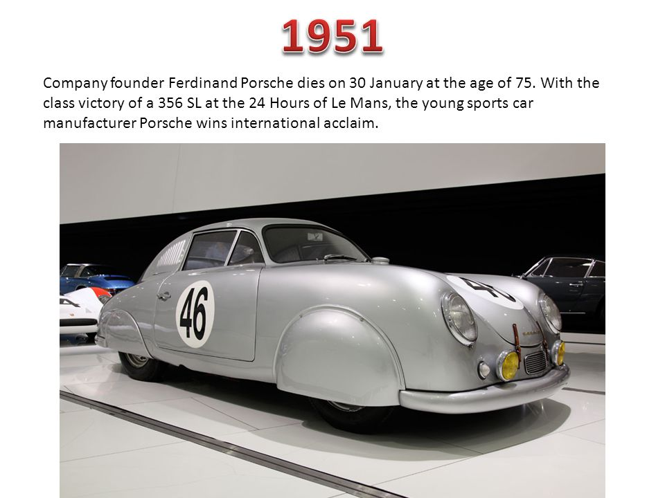 Company founder Ferdinand Porsche dies on 30 January at the age of 75. With the class victory of a 356 SL at the 24 Hours of Le Mans, the young sports