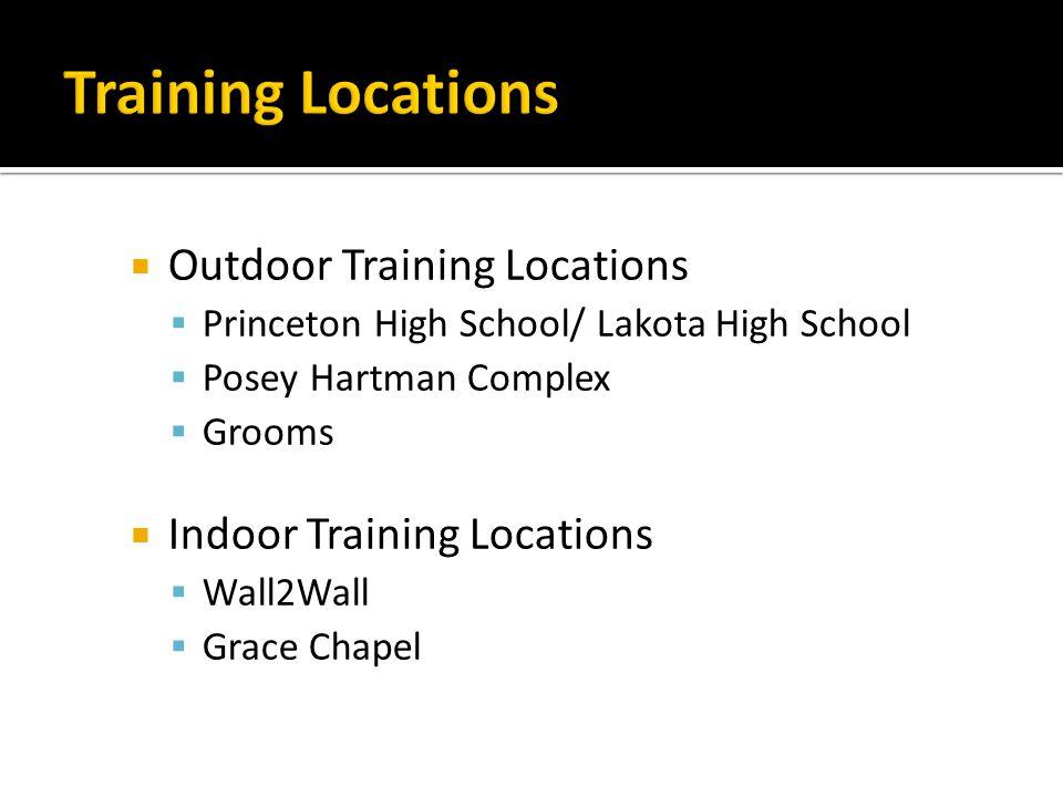 Outdoor Training Locations Princeton High School/ Lakota High School Posey Hartman Complex Grooms Indoor Training Locations Wall2Wall Grace Chapel
