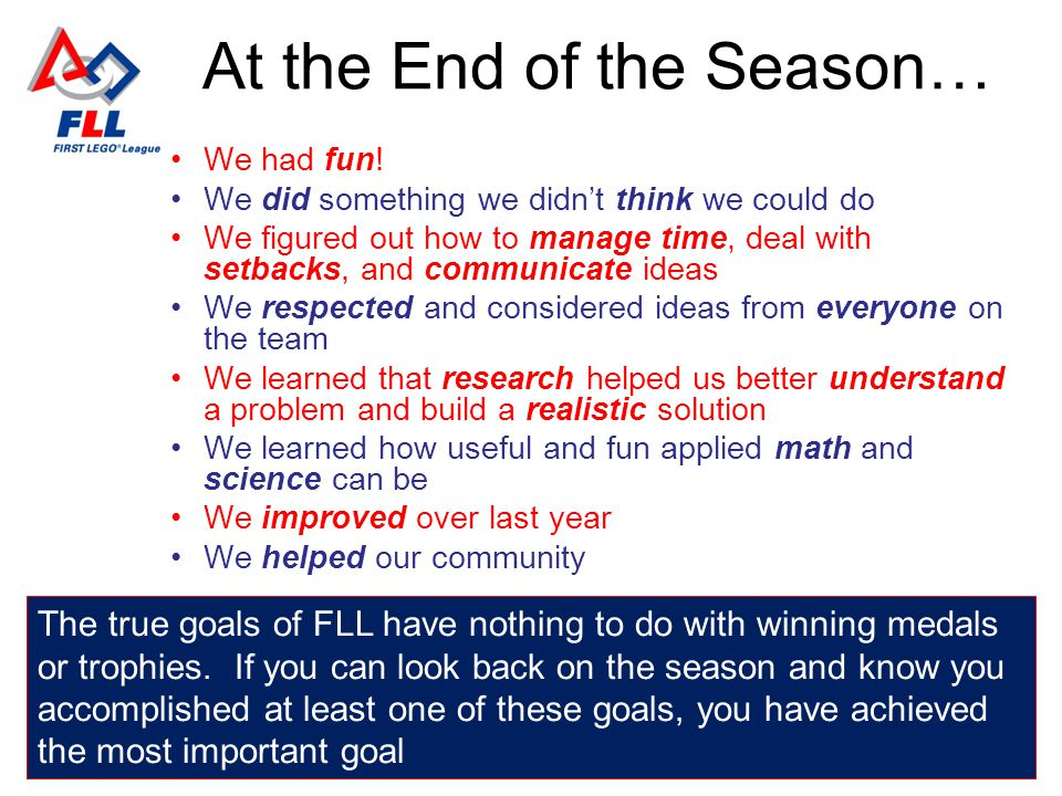 At the End of the Season… The true goals of FLL have nothing to do with winning medals or trophies.