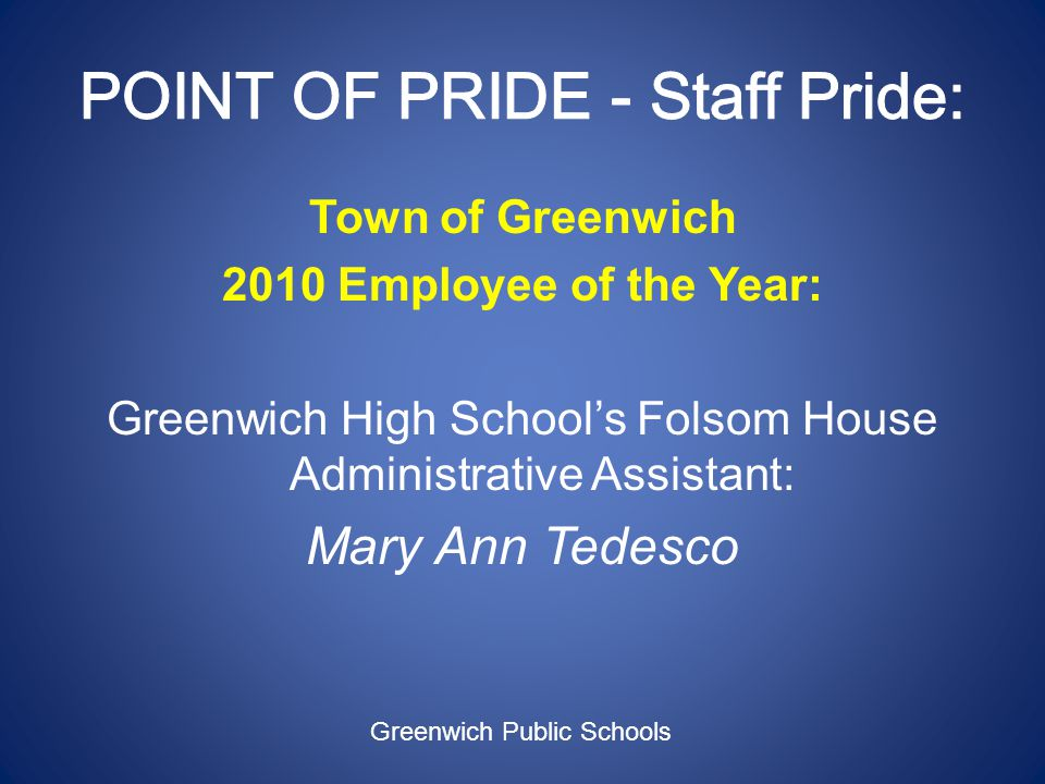 Town of Greenwich 2010 Employee of the Year: Greenwich High Schools Folsom House Administrative Assistant: Mary Ann Tedesco Greenwich Public Schools