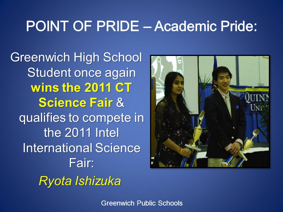 Greenwich High School Student once again wins the 2011 CT Science Fair & qualifies to compete in the 2011 Intel International Science Fair: Ryota Ishizuka Ryota Ishizuka Greenwich Public Schools