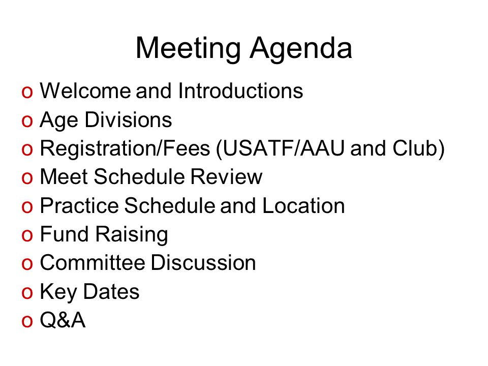 Meeting Agenda oWelcome and Introductions oAge Divisions oRegistration/Fees (USATF/AAU and Club) oMeet Schedule Review oPractice Schedule and Location
