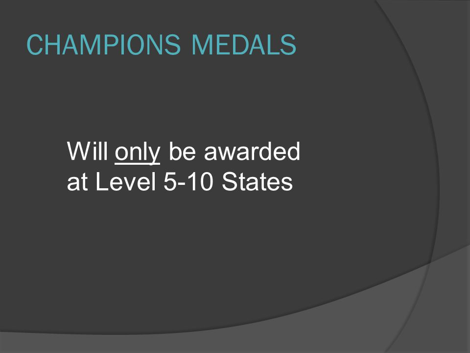 CHAMPIONS MEDALS Will only be awarded at Level 5-10 States
