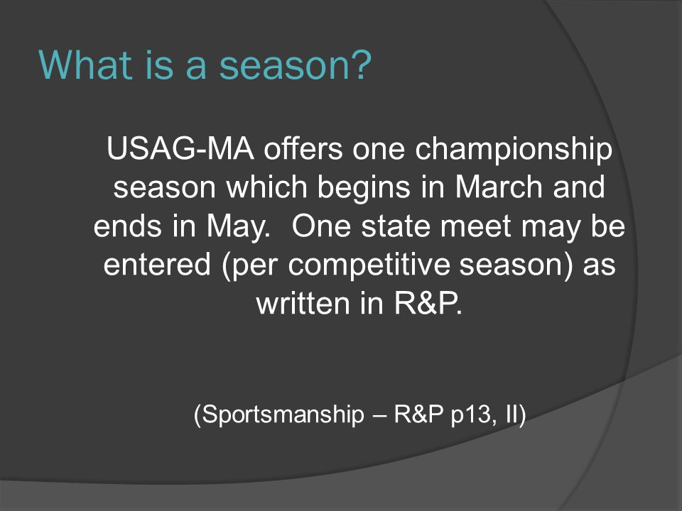 What is a season? USAG-MA offers one championship season which begins in March and ends in May. One state meet may be entered (per competitive season)