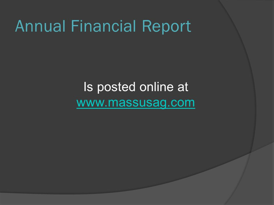 Annual Financial Report Is posted online at www.massusag.com www.massusag.com