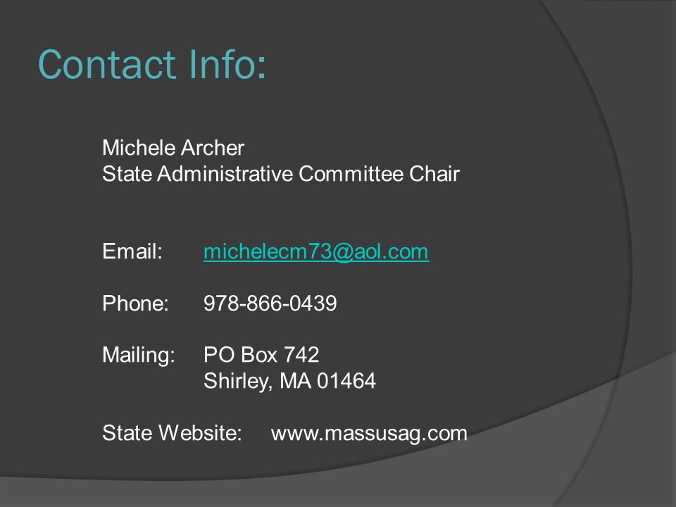 Contact Info: Michele Archer State Administrative Committee Chair Email:michelecm73@aol.commichelecm73@aol.com Phone:978-866-0439 Mailing:PO Box 742 S