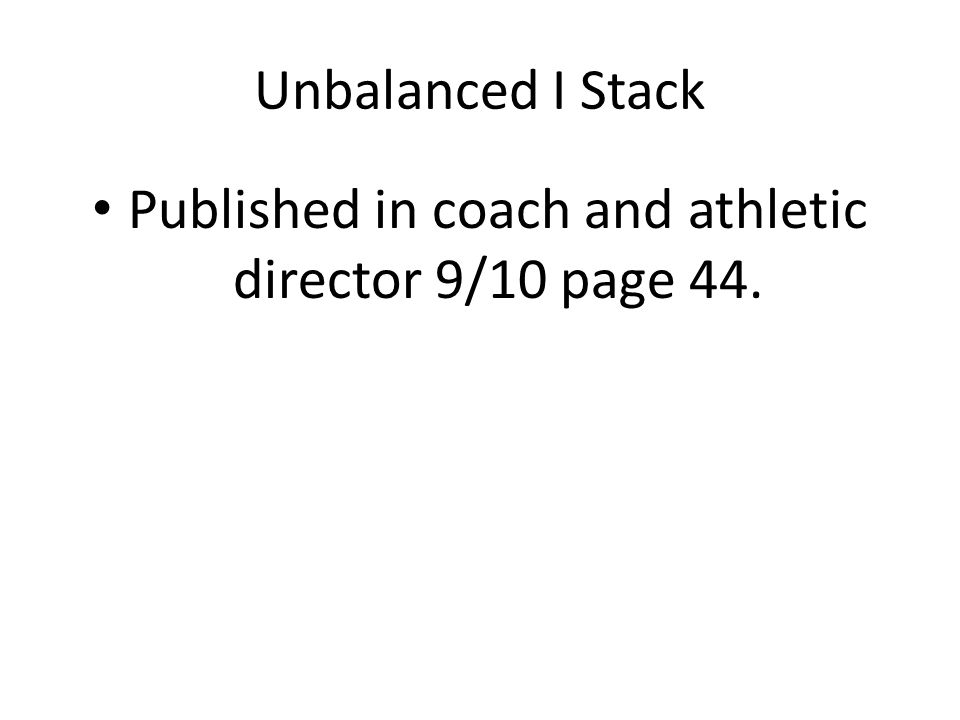 Unbalanced I Stack Published in coach and athletic director 9/10 page 44.