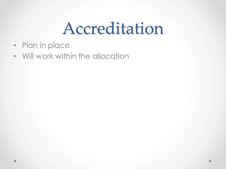 Accreditation Plan in place Will work within the allocation