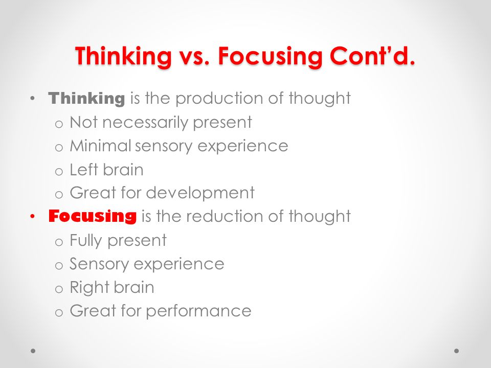 Thinking vs. Focusing Contd.