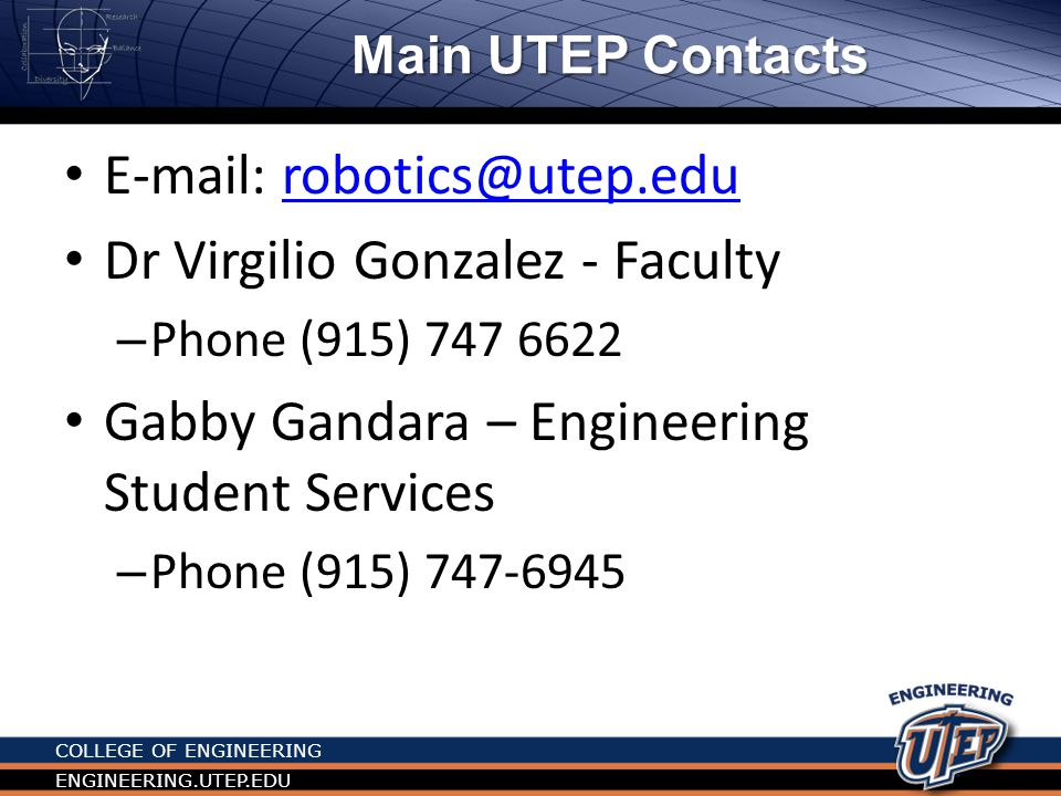 COLLEGE OF ENGINEERING ENGINEERING.UTEP.EDU Main UTEP Contacts   Dr Virgilio Gonzalez - Faculty – Phone (915) Gabby Gandara – Engineering Student Services – Phone (915)