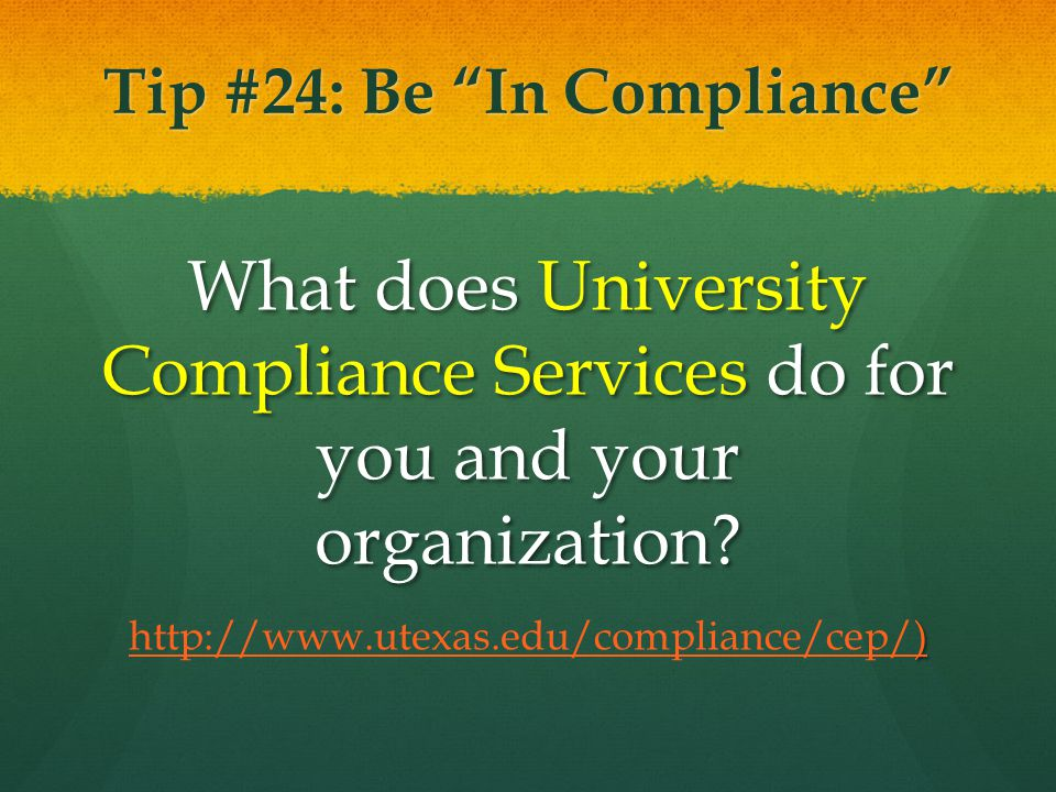 Tip #24: Be In Compliance What does University Compliance Services do for you and your organization.