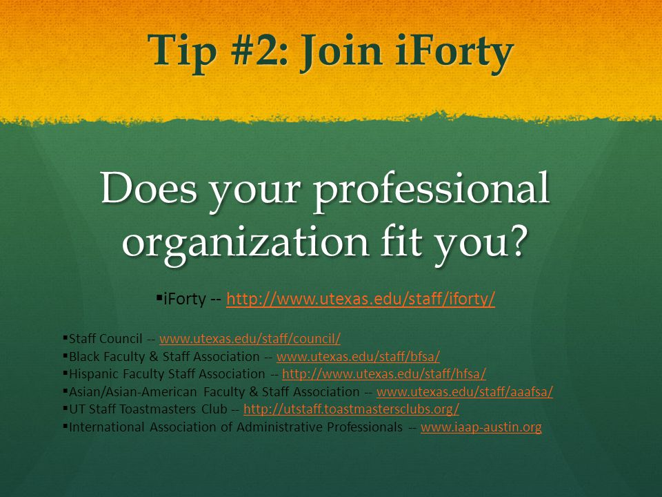 Tip #2: Join iForty Does your professional organization fit you.