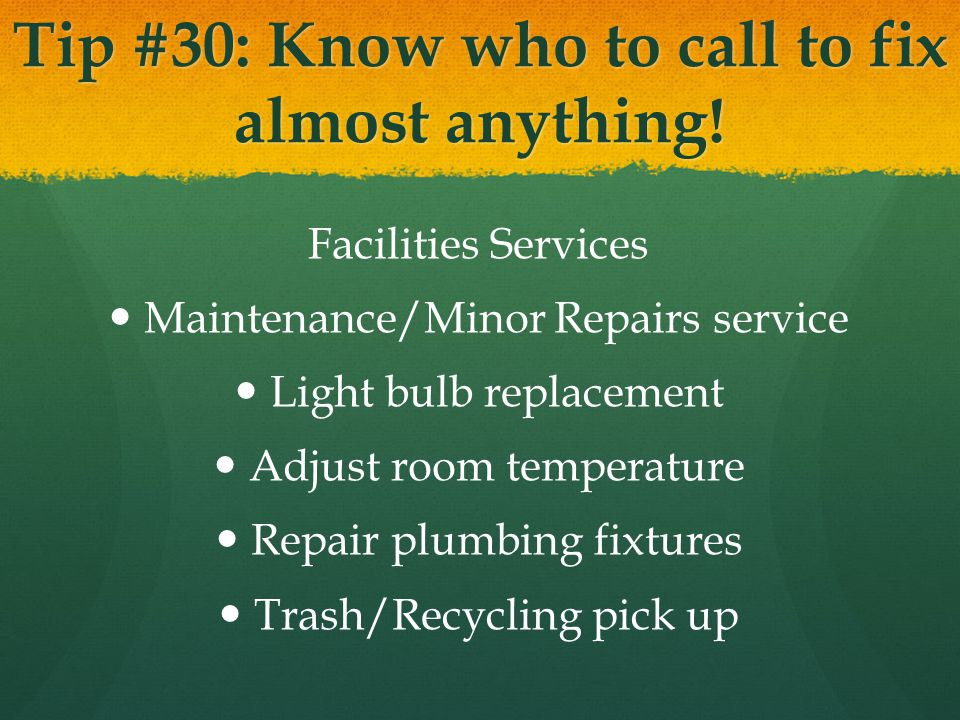 Tip #30: Know who to call to fix almost anything.