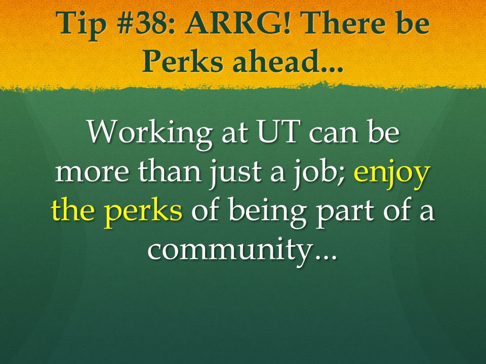 Tip #38: ARRG. There be Perks ahead...