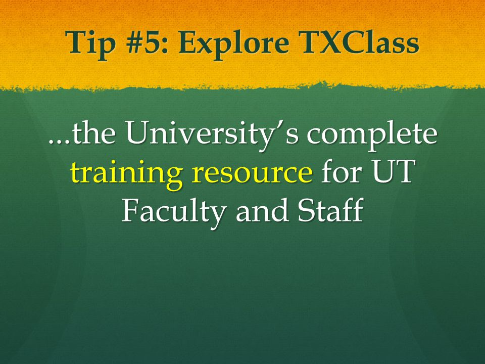 Tip #6: Visit the Professional Development Center Advance in your field, gain new skills, or train for a new career.