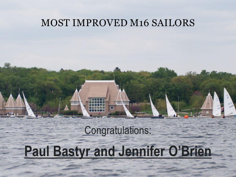 MOST IMPROVED M16 SAILORS Congratulations: Paul Bastyr and Jennifer OBrien
