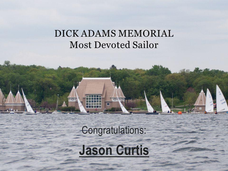 DICK ADAMS MEMORIAL Most Devoted Sailor Congratulations: Jason Curtis