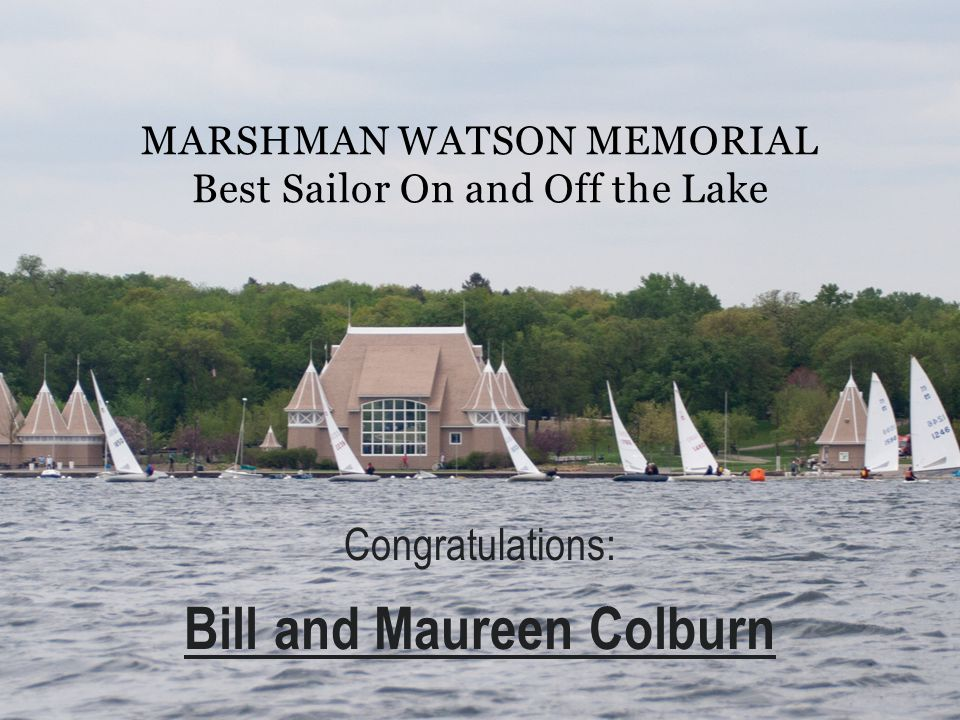 MARSHMAN WATSON MEMORIAL Best Sailor On and Off the Lake Congratulations: Bill and Maureen Colburn