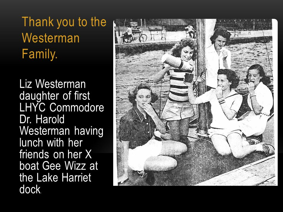 Thank you to the Westerman Family. Liz Westerman daughter of first LHYC Commodore Dr. Harold Westerman having lunch with her friends on her X boat Gee